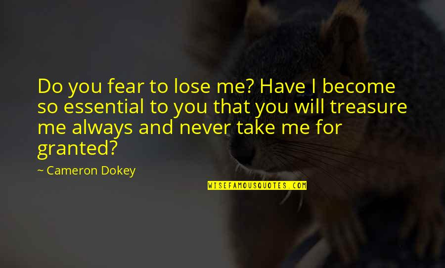 Never Granted Quotes By Cameron Dokey: Do you fear to lose me? Have I