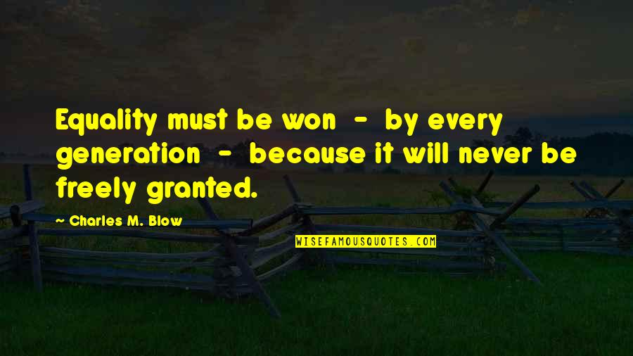 Never Granted Quotes By Charles M. Blow: Equality must be won - by every generation