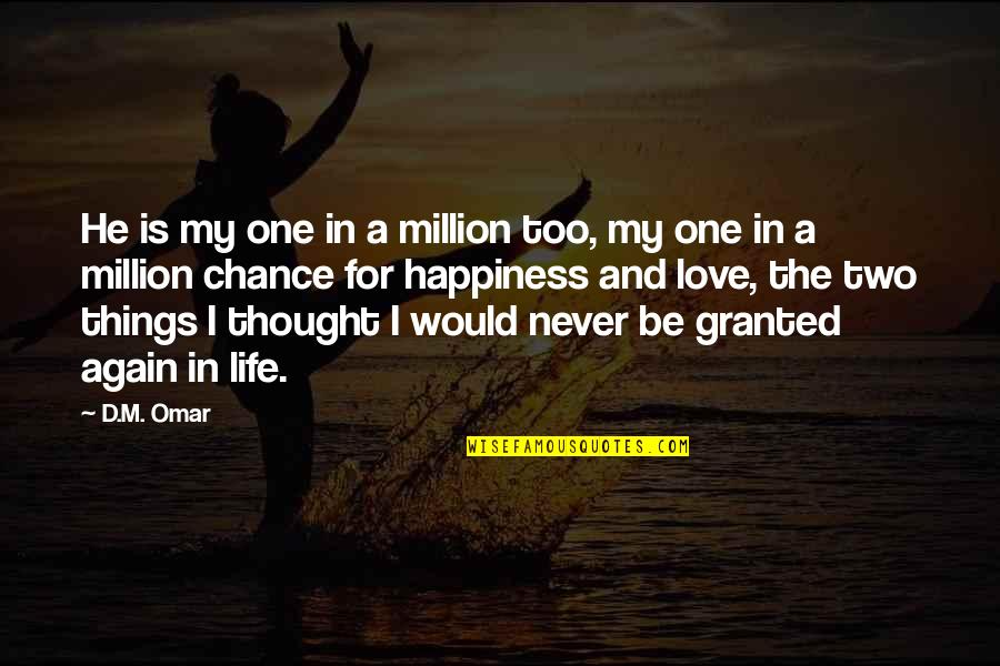 Never Granted Quotes By D.M. Omar: He is my one in a million too,