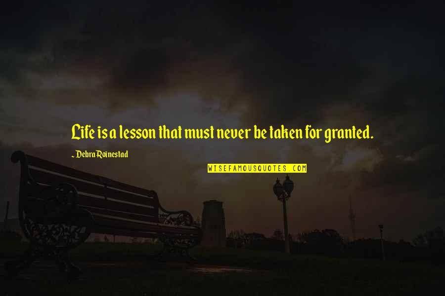 Never Granted Quotes By Debra Roinestad: Life is a lesson that must never be