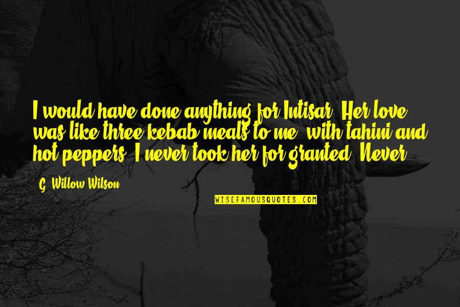 Never Granted Quotes By G. Willow Wilson: I would have done anything for Intisar. Her