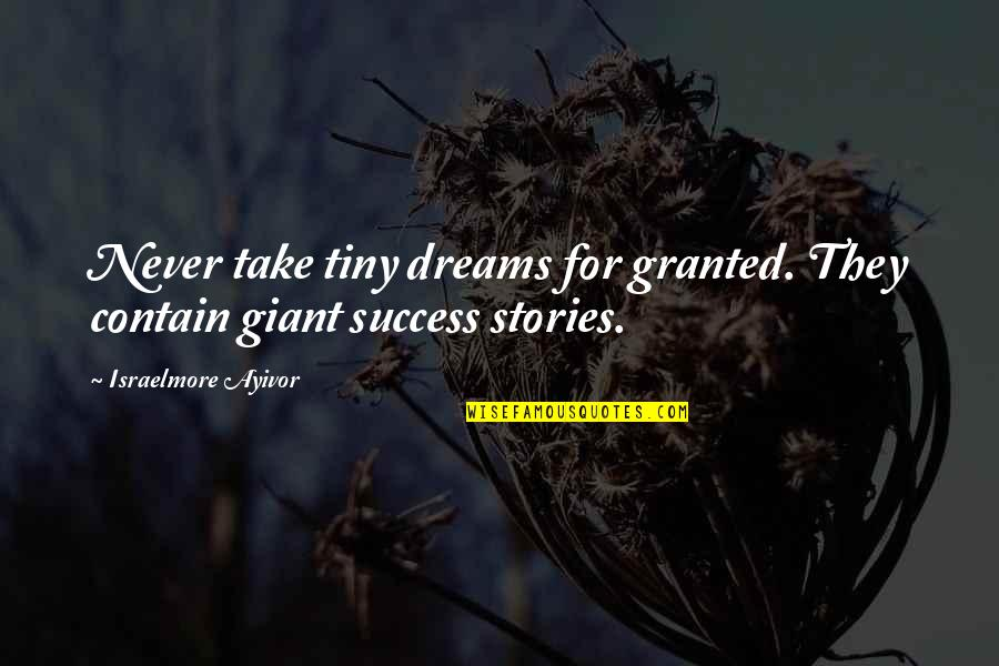 Never Granted Quotes By Israelmore Ayivor: Never take tiny dreams for granted. They contain