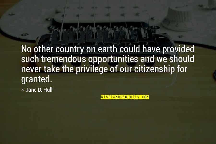 Never Granted Quotes By Jane D. Hull: No other country on earth could have provided