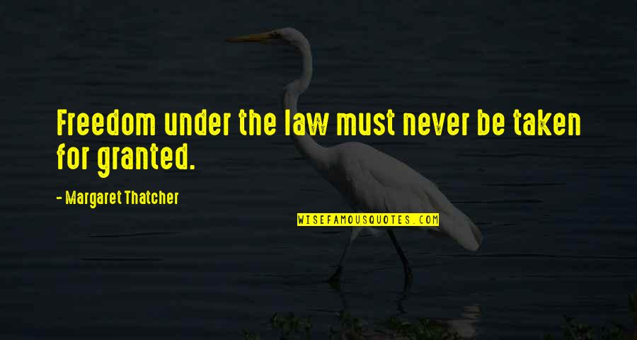 Never Granted Quotes By Margaret Thatcher: Freedom under the law must never be taken