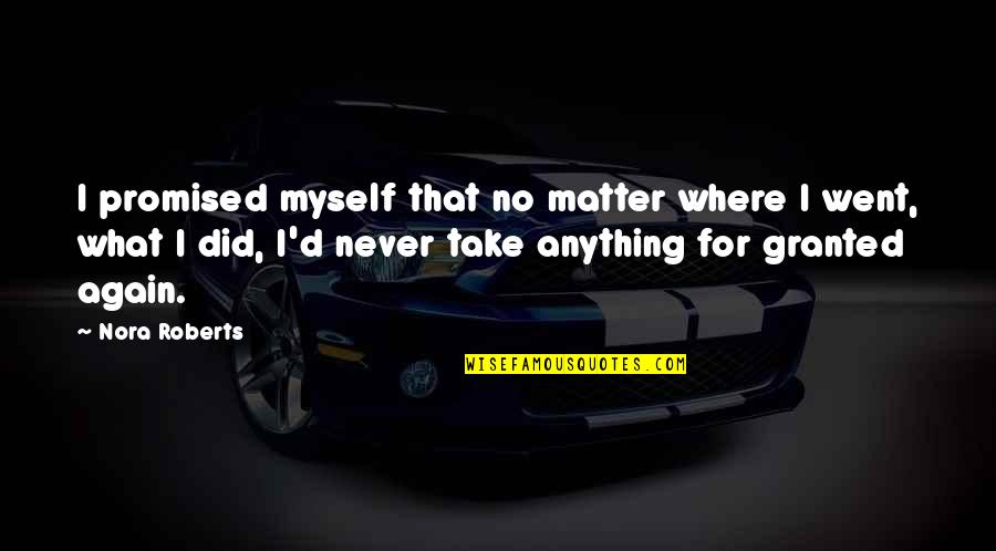 Never Granted Quotes By Nora Roberts: I promised myself that no matter where I