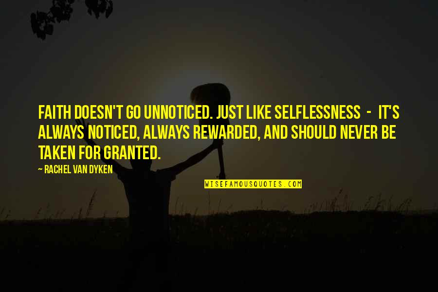 Never Granted Quotes By Rachel Van Dyken: Faith doesn't go unnoticed. Just like selflessness -