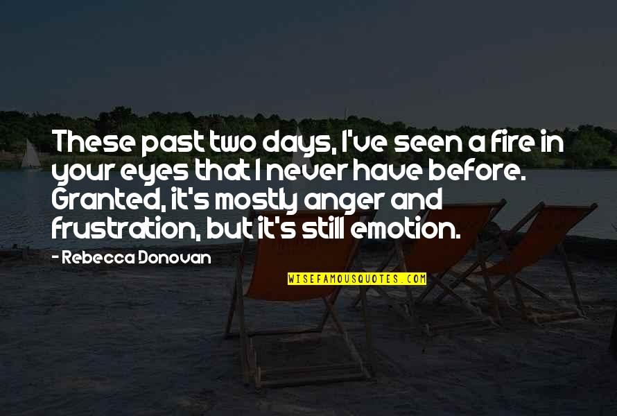 Never Granted Quotes By Rebecca Donovan: These past two days, I've seen a fire