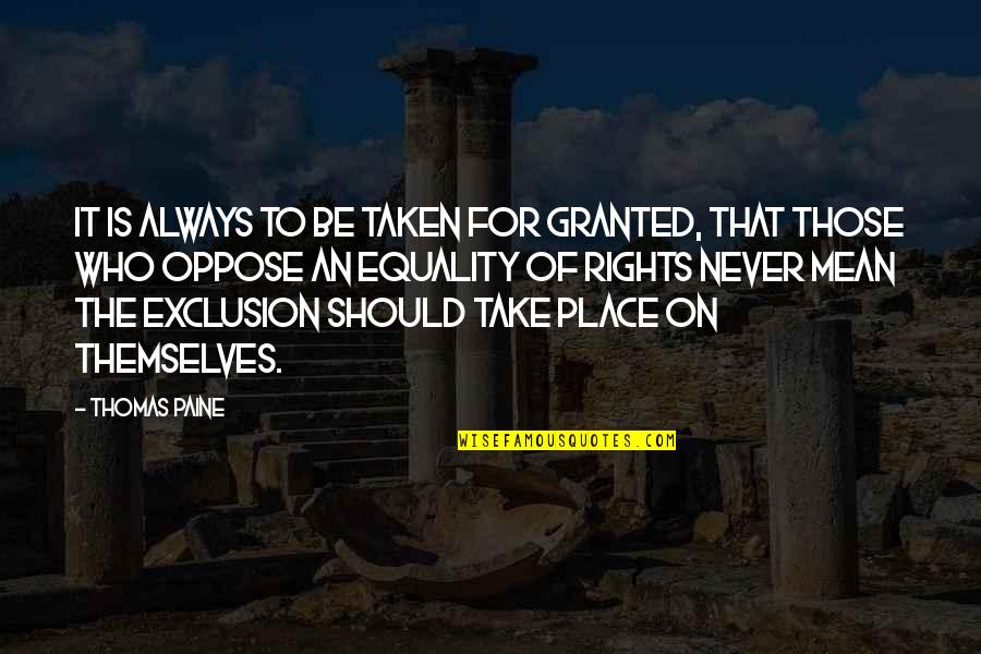 Never Granted Quotes By Thomas Paine: It is always to be taken for granted,