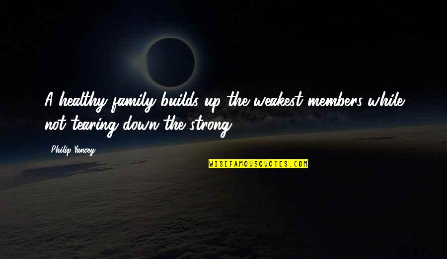 Never Growing Up Disney Quotes By Philip Yancey: A healthy family builds up the weakest members