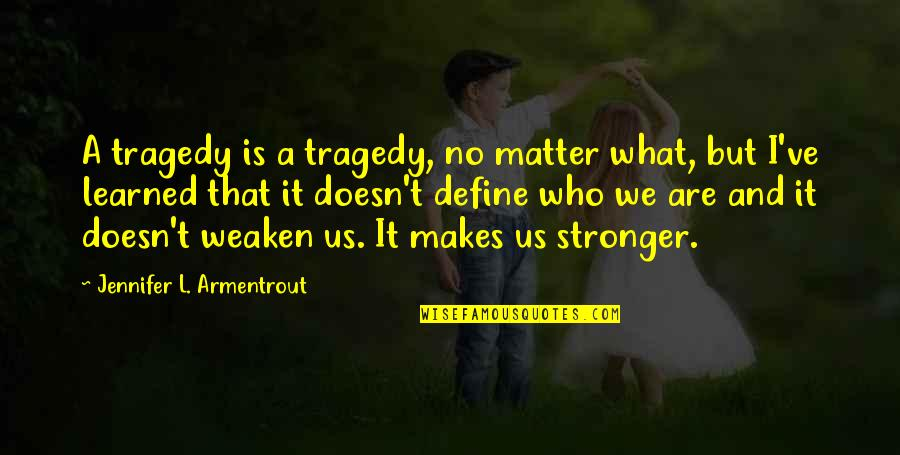 Never Having A Boyfriend Quotes By Jennifer L. Armentrout: A tragedy is a tragedy, no matter what,