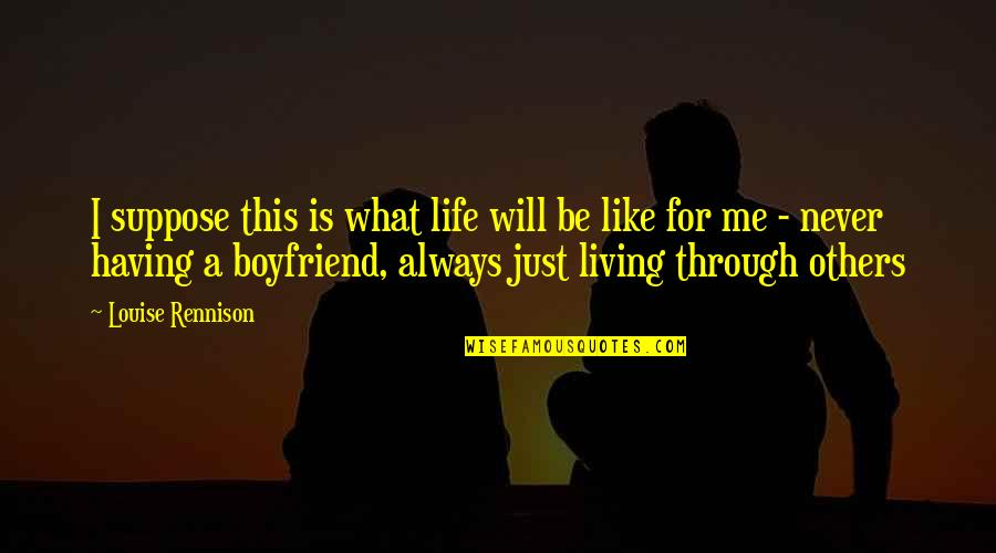 Never Having A Boyfriend Quotes By Louise Rennison: I suppose this is what life will be