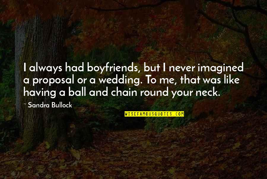 Never Having A Boyfriend Quotes By Sandra Bullock: I always had boyfriends, but I never imagined