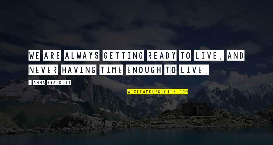 Never Having Enough Time Quotes By Anna Brackett: We are always getting ready to live, and