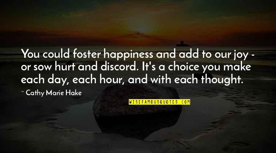Never Insist Yourself To Someone Quotes By Cathy Marie Hake: You could foster happiness and add to our