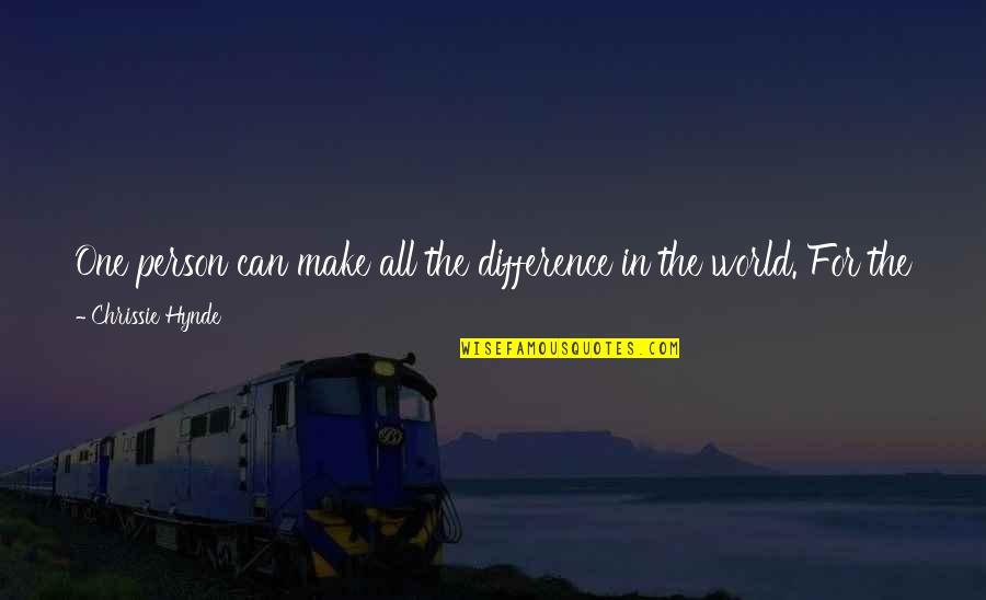 Never Insist Yourself To Someone Quotes By Chrissie Hynde: One person can make all the difference in