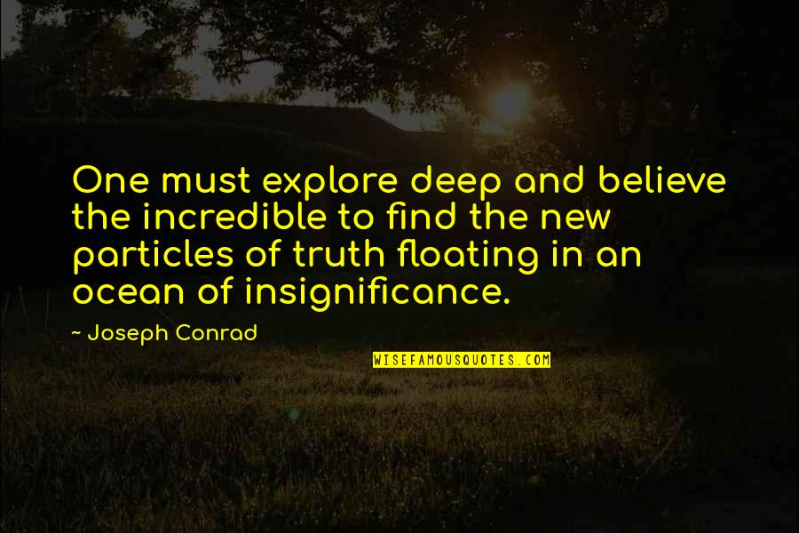 Never Insist Yourself To Someone Quotes By Joseph Conrad: One must explore deep and believe the incredible