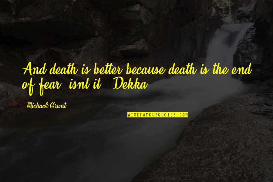 Never Insist Yourself To Someone Quotes By Michael Grant: And death is better because death is the