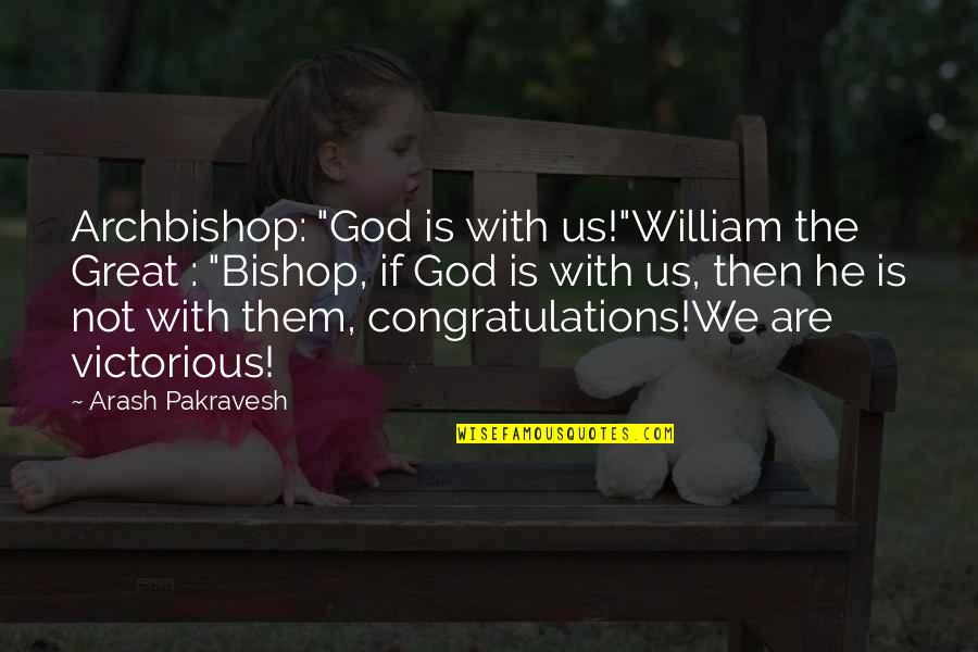 "Never Insult Love Quotes By Arash Pakravesh: Archbishop: ""God is with us!""William the Great :"