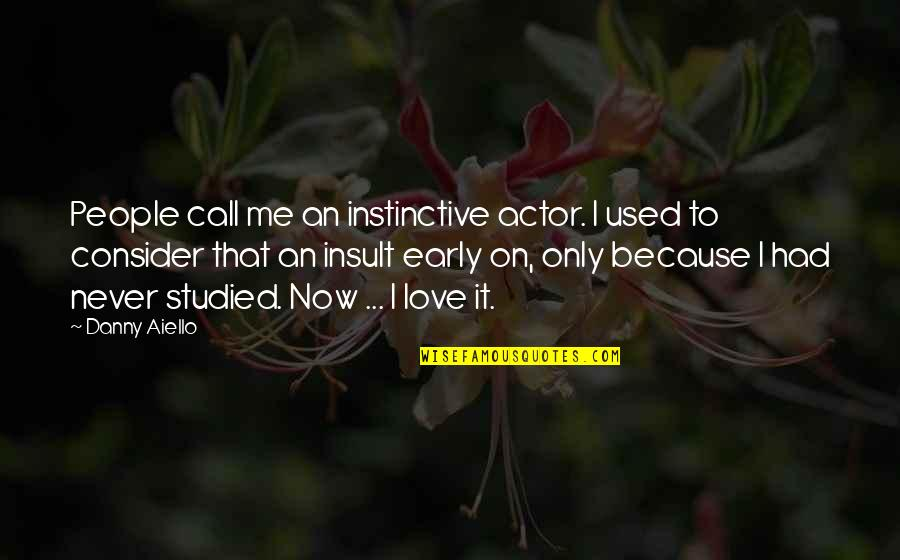 Never Insult Love Quotes By Danny Aiello: People call me an instinctive actor. I used
