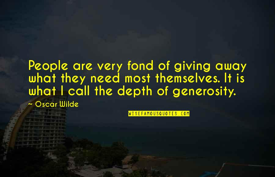 Never Insult Love Quotes By Oscar Wilde: People are very fond of giving away what