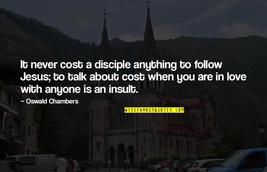 Never Insult Love Quotes By Oswald Chambers: It never cost a disciple anything to follow
