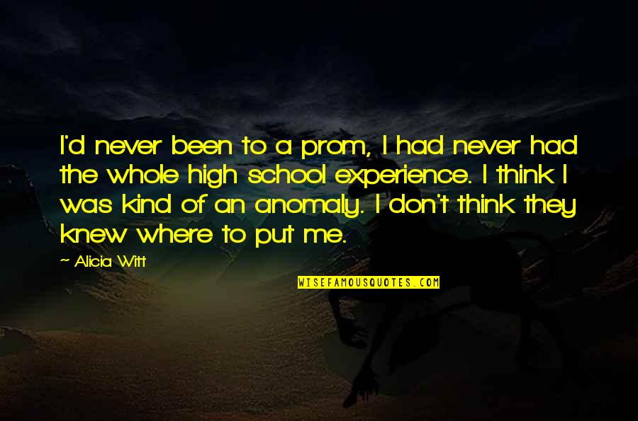 Never Knew Me Quotes By Alicia Witt: I'd never been to a prom, I had