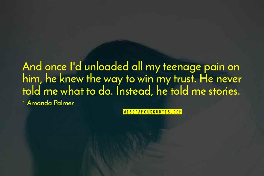 Never Knew Me Quotes By Amanda Palmer: And once I'd unloaded all my teenage pain