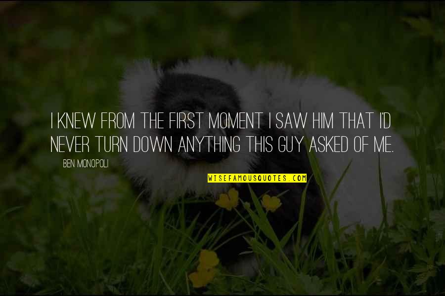 Never Knew Me Quotes By Ben Monopoli: I knew from the first moment I saw