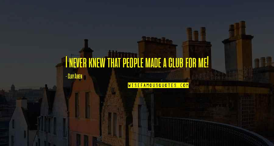 Never Knew Me Quotes By Clay Aiken: I never knew that people made a club