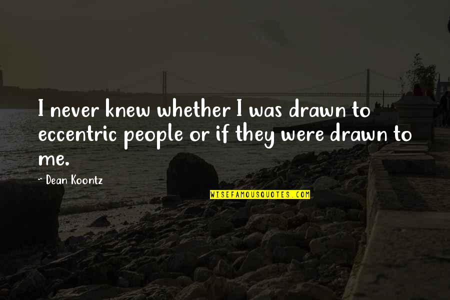 Never Knew Me Quotes By Dean Koontz: I never knew whether I was drawn to