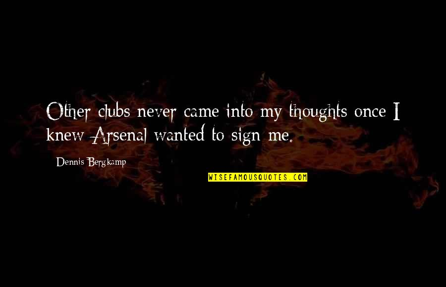 Never Knew Me Quotes By Dennis Bergkamp: Other clubs never came into my thoughts once