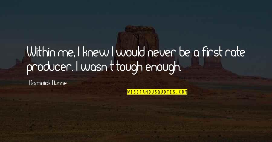 Never Knew Me Quotes By Dominick Dunne: Within me, I knew I would never be