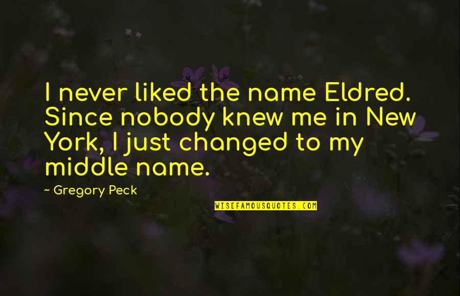 Never Knew Me Quotes By Gregory Peck: I never liked the name Eldred. Since nobody