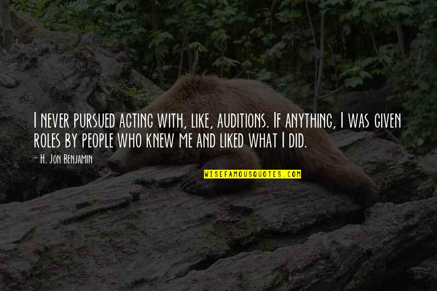 Never Knew Me Quotes By H. Jon Benjamin: I never pursued acting with, like, auditions. If