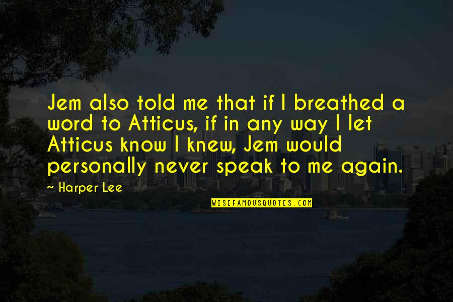 Never Knew Me Quotes By Harper Lee: Jem also told me that if I breathed