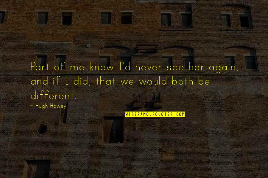 Never Knew Me Quotes By Hugh Howey: Part of me knew I'd never see her