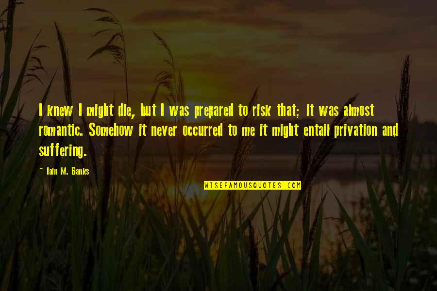 Never Knew Me Quotes By Iain M. Banks: I knew I might die, but I was