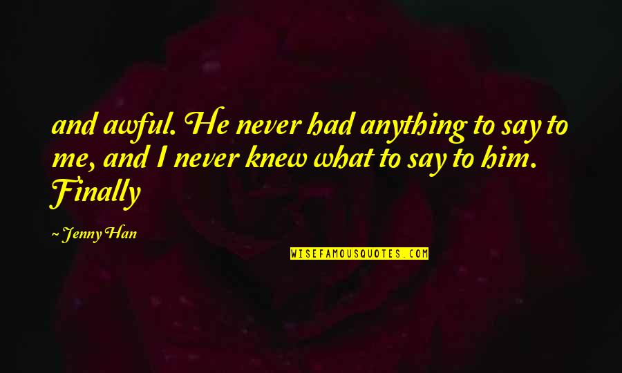 Never Knew Me Quotes By Jenny Han: and awful. He never had anything to say