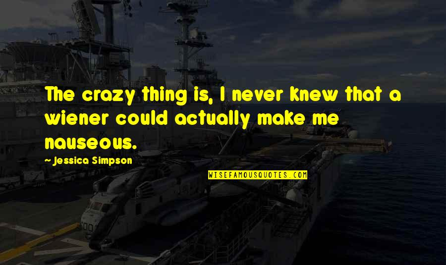 Never Knew Me Quotes By Jessica Simpson: The crazy thing is, I never knew that