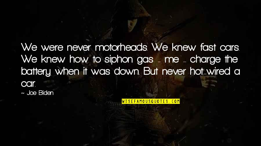 Never Knew Me Quotes By Joe Biden: We were never motorheads. We knew fast cars.