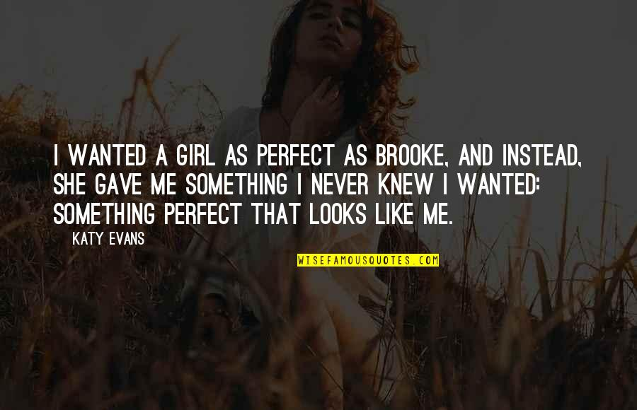 Never Knew Me Quotes By Katy Evans: I wanted a girl as perfect as Brooke,