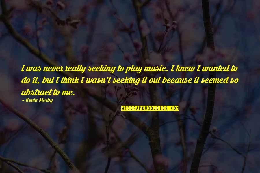 Never Knew Me Quotes By Kevin Morby: I was never really seeking to play music.