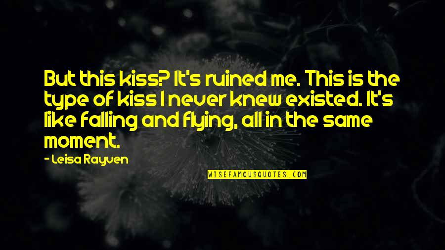Never Knew Me Quotes By Leisa Rayven: But this kiss? It's ruined me. This is