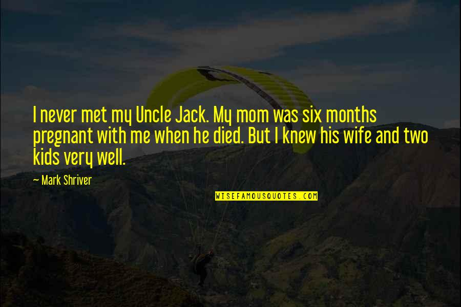 Never Knew Me Quotes By Mark Shriver: I never met my Uncle Jack. My mom