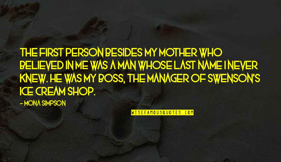Never Knew Me Quotes By Mona Simpson: The first person besides my mother who believed