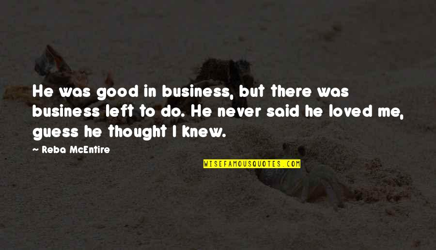 Never Knew Me Quotes By Reba McEntire: He was good in business, but there was