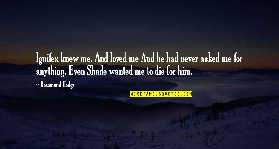 Never Knew Me Quotes By Rosamund Hodge: Ignifex knew me. And loved me And he