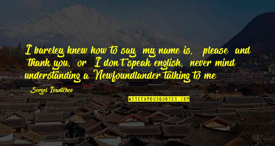 """Never Knew Me Quotes By Sergei Ivantchev: I bareley knew how to say """"my name"""