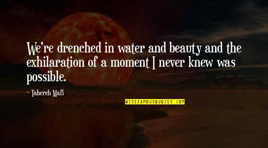 Never Knew Me Quotes By Tahereh Mafi: We're drenched in water and beauty and the