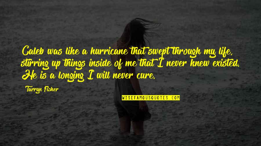 Never Knew Me Quotes By Tarryn Fisher: Caleb was like a hurricane that swept through